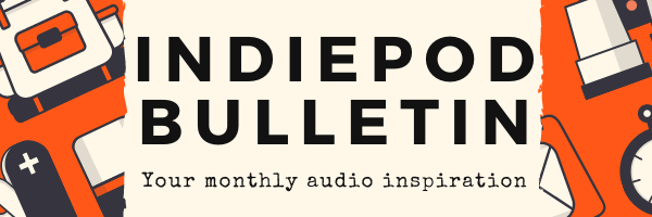 The IndiePod Bulletin archive — Sonologue's monthly newsletter for independent podcasters